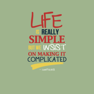 "Confucius_""Life-is-really-simple-but-we-insist-on-making-it-complicated.""-640x640"